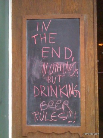 In the end nothing but drinking beer rules.